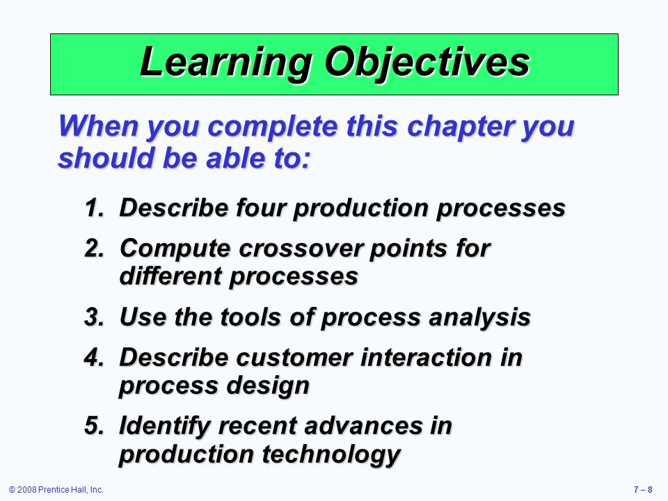 Learning Objectives When you complete this chapter you should be able to: Describe four production processes.