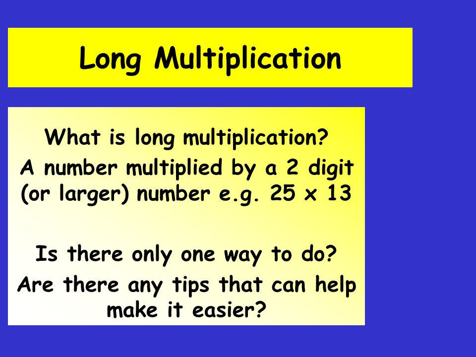 Long Multiplication What is long multiplication
