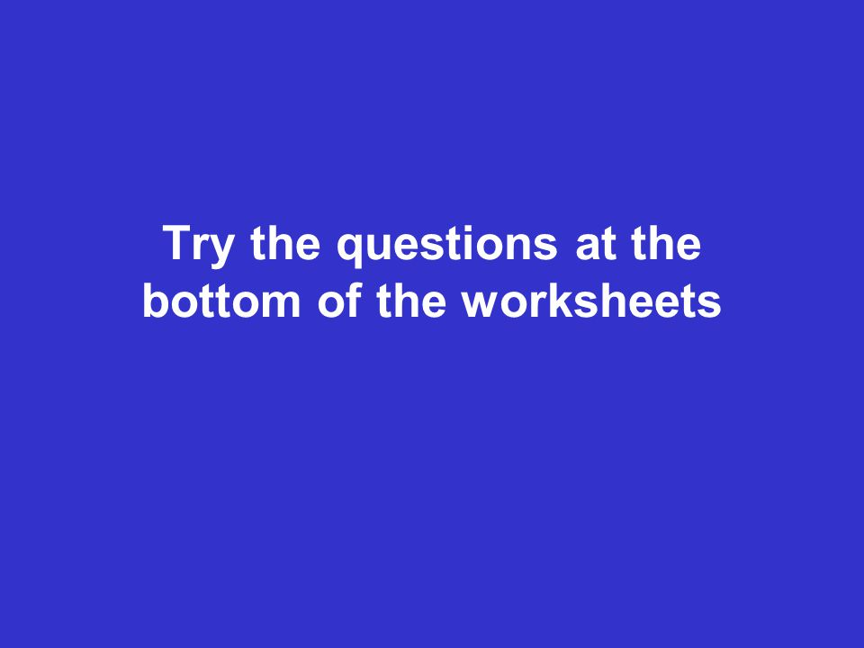 Try the questions at the bottom of the worksheets