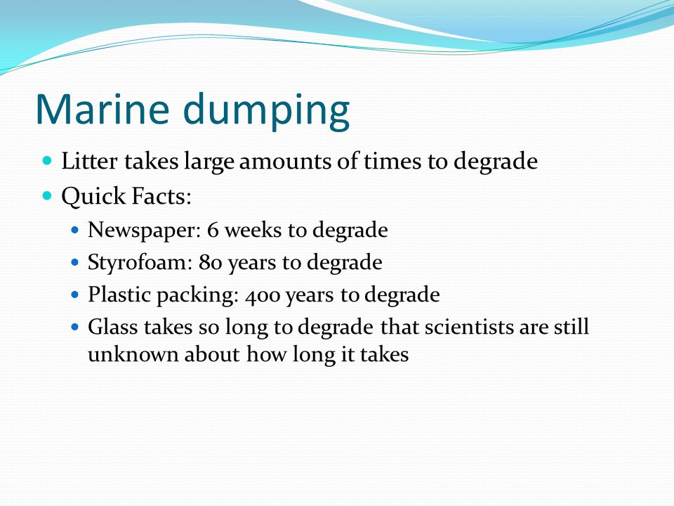 Marine dumping Litter takes large amounts of times to degrade