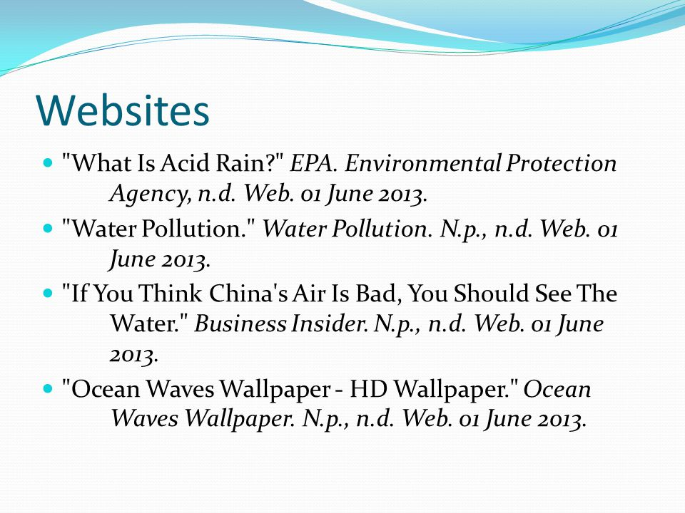 Websites What Is Acid Rain EPA. Environmental Protection Agency, n.d. Web. 01 June