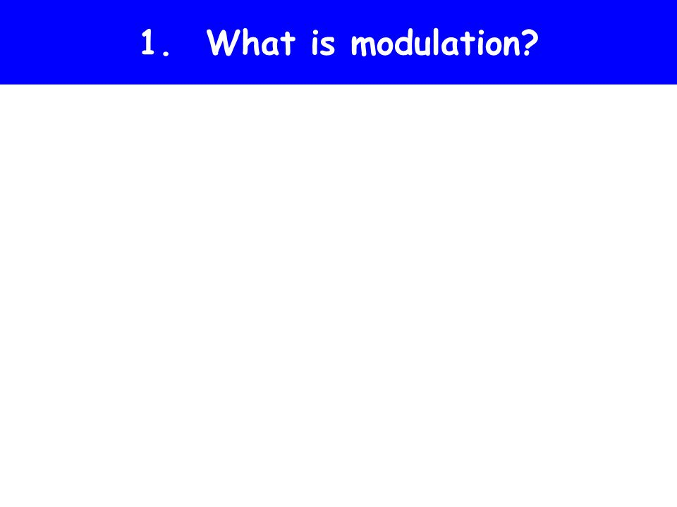 1. What is modulation