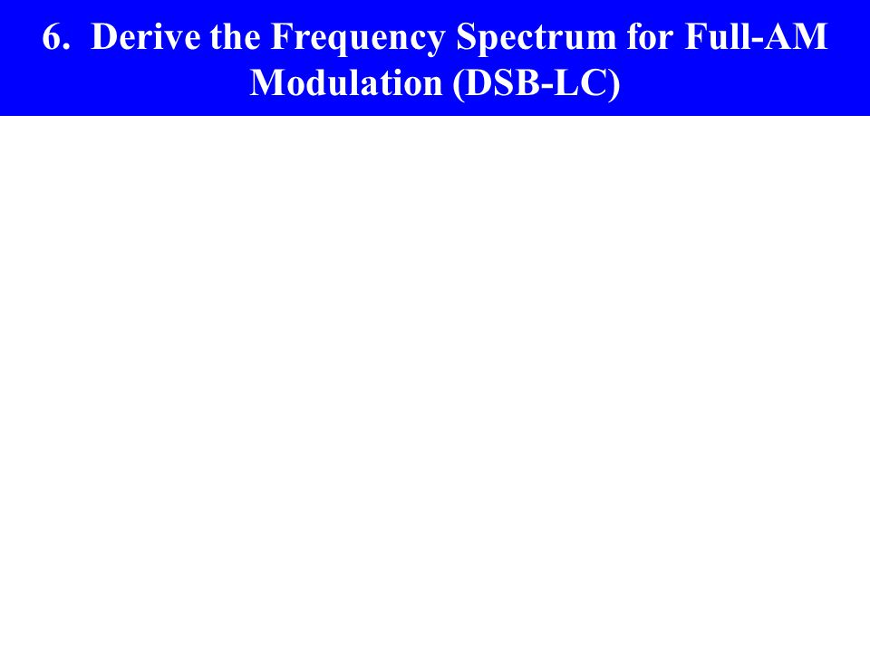 6. Derive the Frequency Spectrum for Full-AM Modulation (DSB-LC)