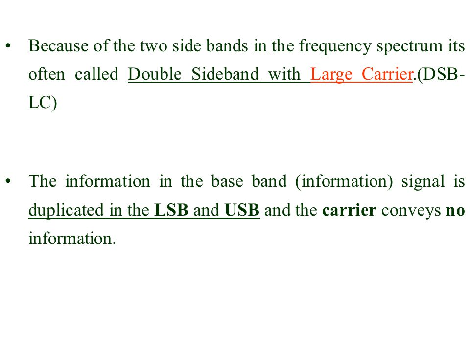 Because of the two side bands in the frequency spectrum its often called Double Sideband with Large Carrier.(DSB-LC)