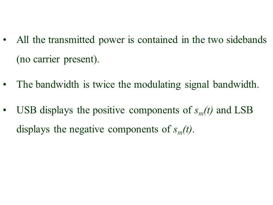 All the transmitted power is contained in the two sidebands (no carrier present).