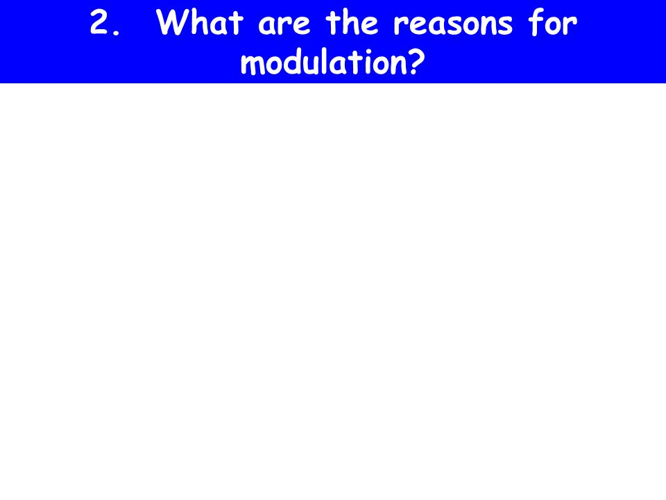 2. What are the reasons for modulation