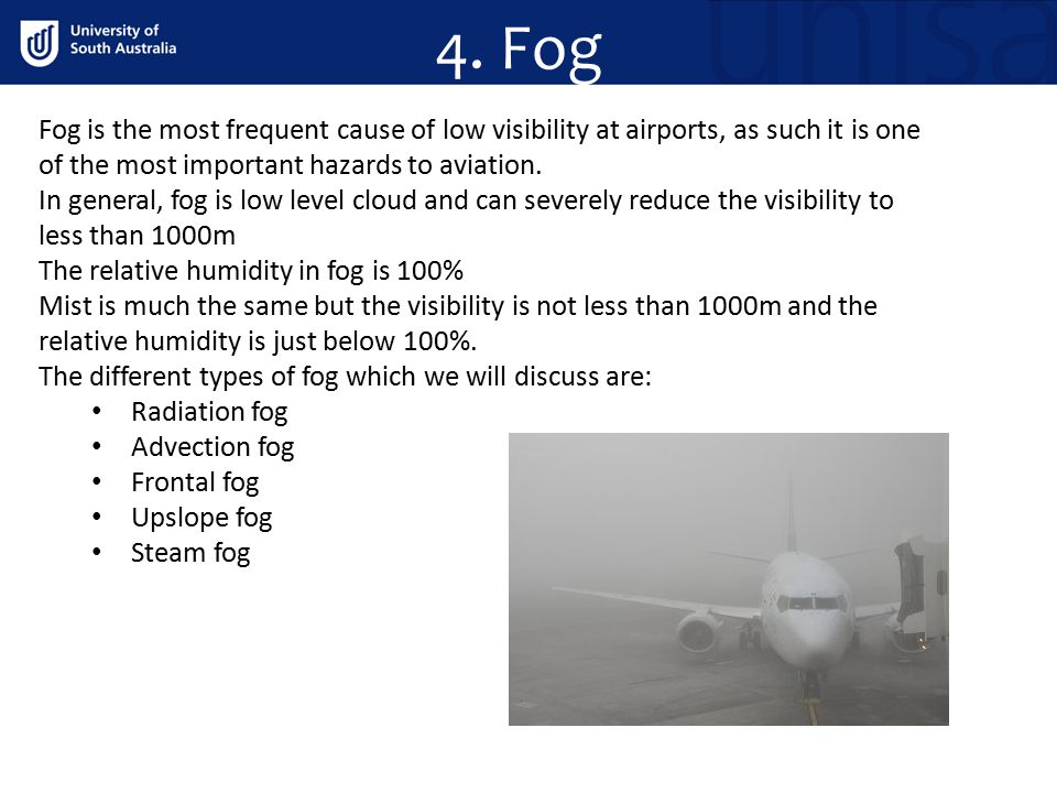 4. Fog Fog is the most frequent cause of low visibility at airports, as such it is one of the most important hazards to aviation.