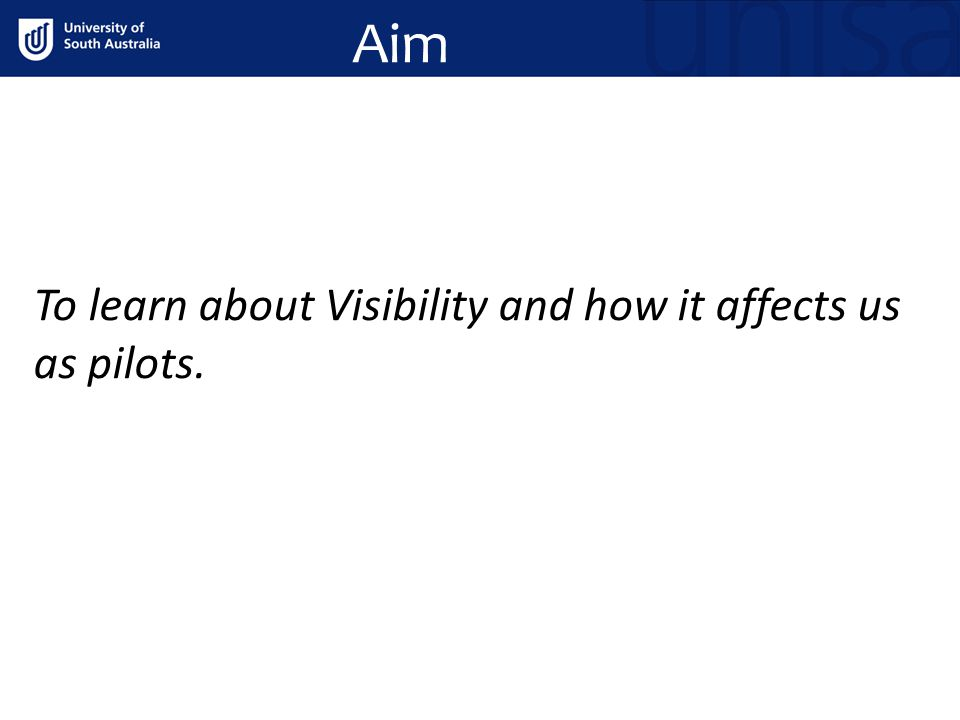 Aim To learn about Visibility and how it affects us as pilots.