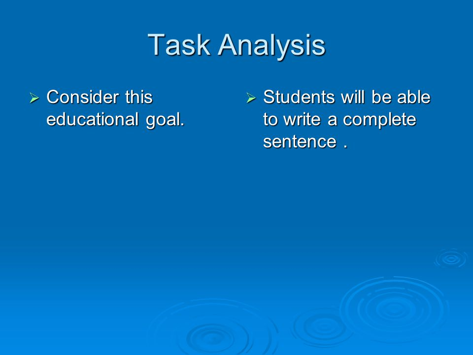Task Analysis Consider this educational goal.