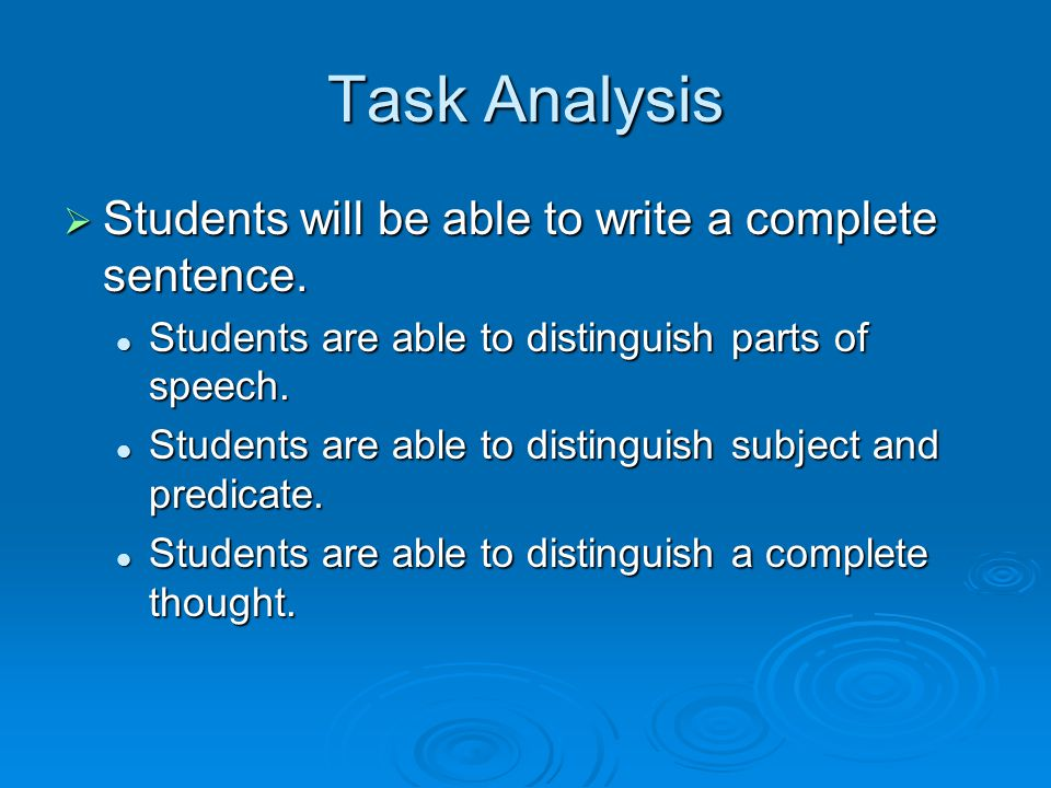 Task Analysis Students will be able to write a complete sentence.