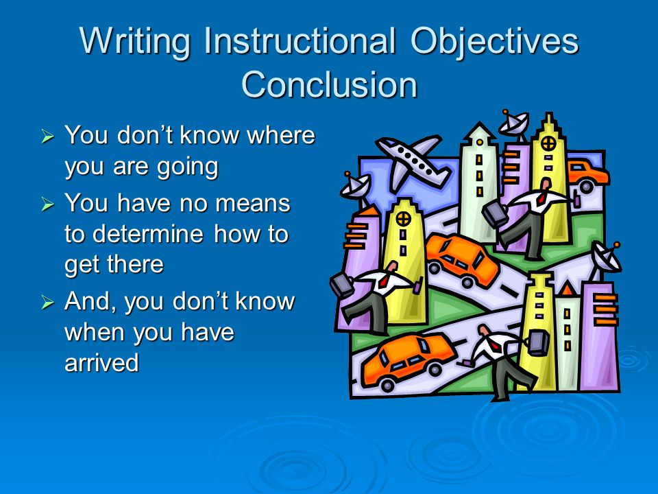 Writing Instructional Objectives Conclusion