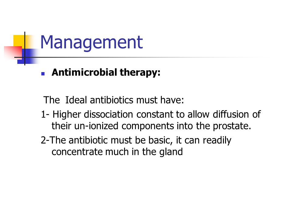 Management Antimicrobial therapy: The Ideal antibiotics must have: