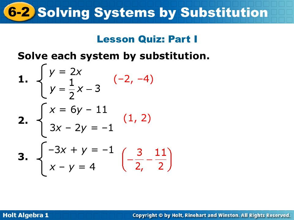 Lesson Quiz: Part I Solve each system by substitution y = 2x. (–2, –4) x = 6y – 11.