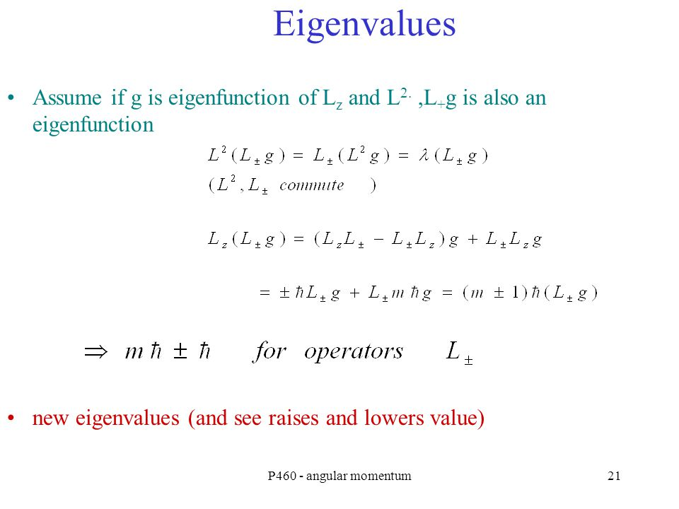 Eigenvalues Assume if g is eigenfunction of Lz and L2. ,L+g is also an eigenfunction. new eigenvalues (and see raises and lowers value)