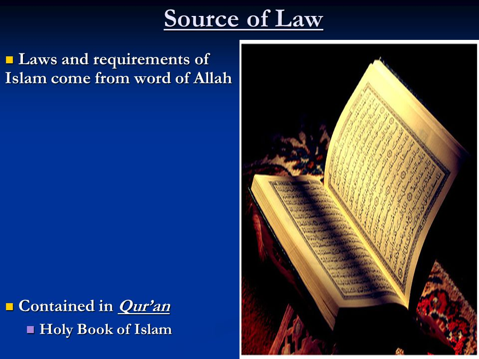 Source of Law Laws and requirements of Islam come from word of Allah