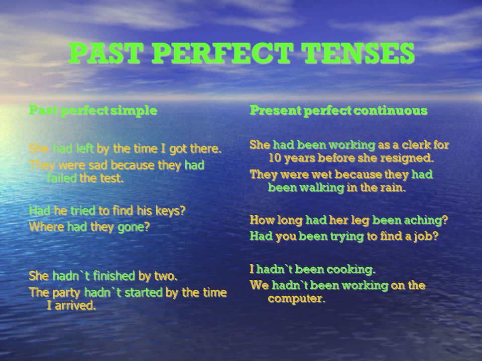 PAST PERFECT TENSES Past perfect simple Present perfect continuous