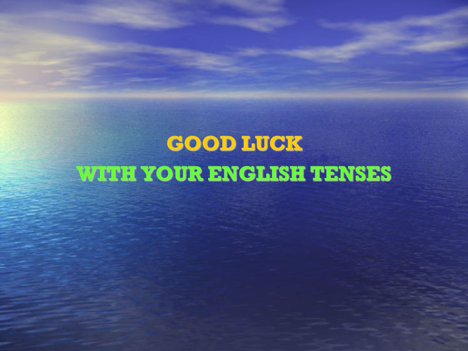 WITH YOUR ENGLISH TENSES