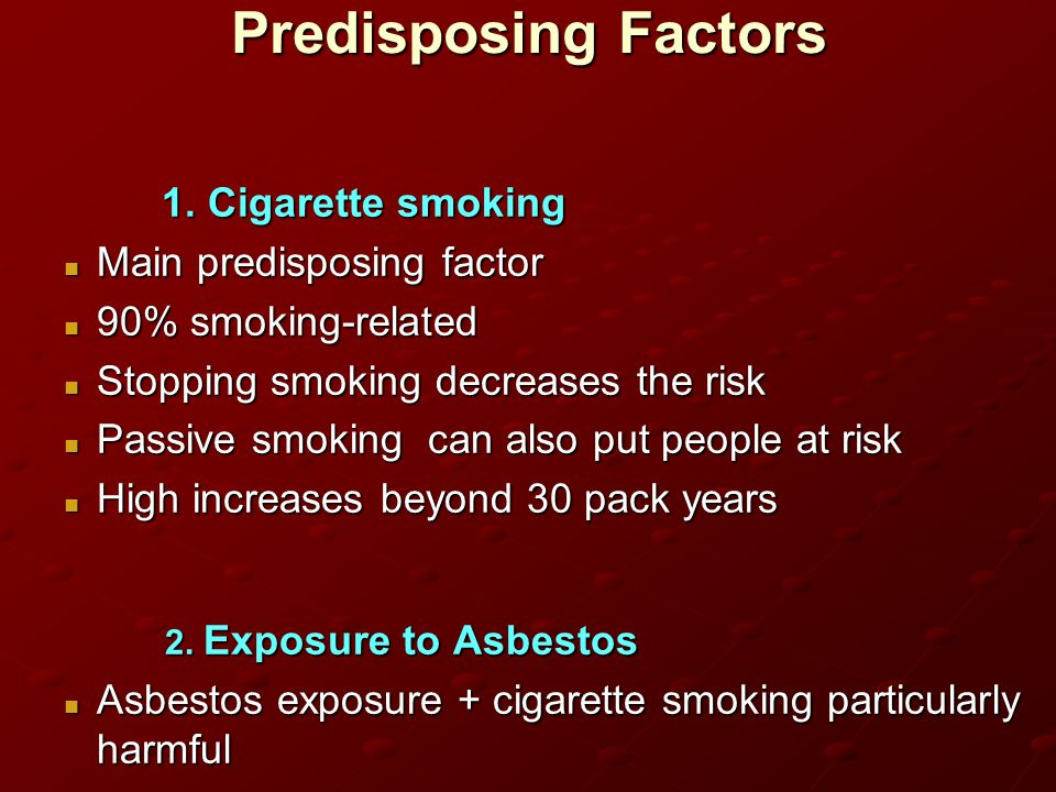Predisposing Factors 1. Cigarette smoking Main predisposing factor