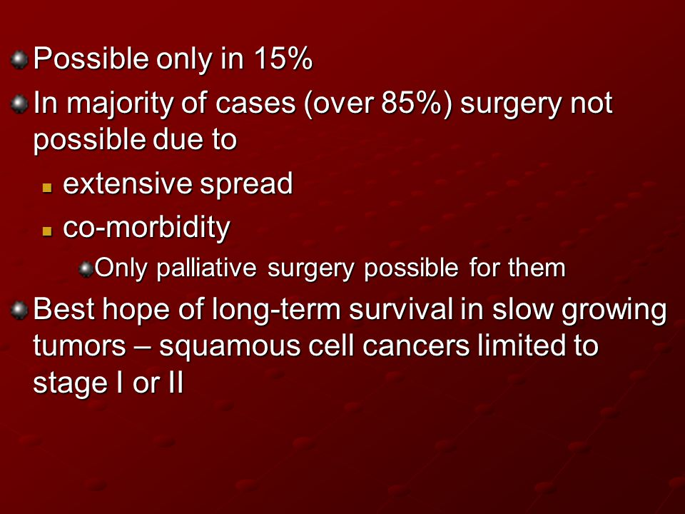 In majority of cases (over 85%) surgery not possible due to