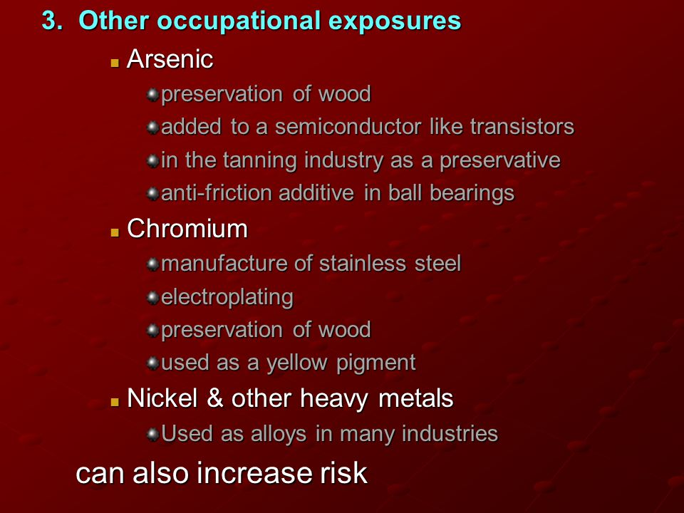 can also increase risk 3. Other occupational exposures Arsenic