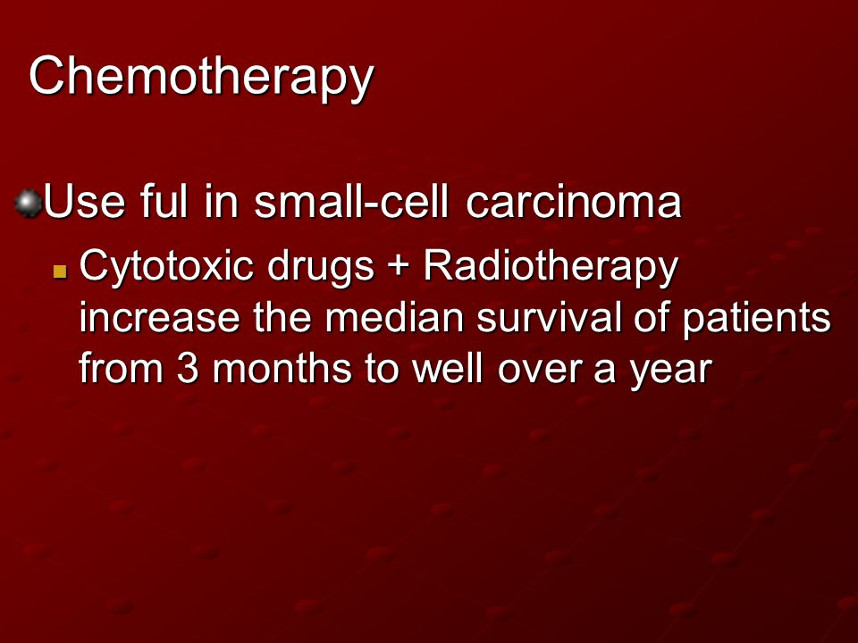 Chemotherapy Use ful in small-cell carcinoma