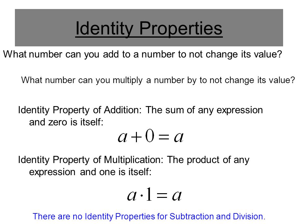 There are no Identity Properties for Subtraction and Division.