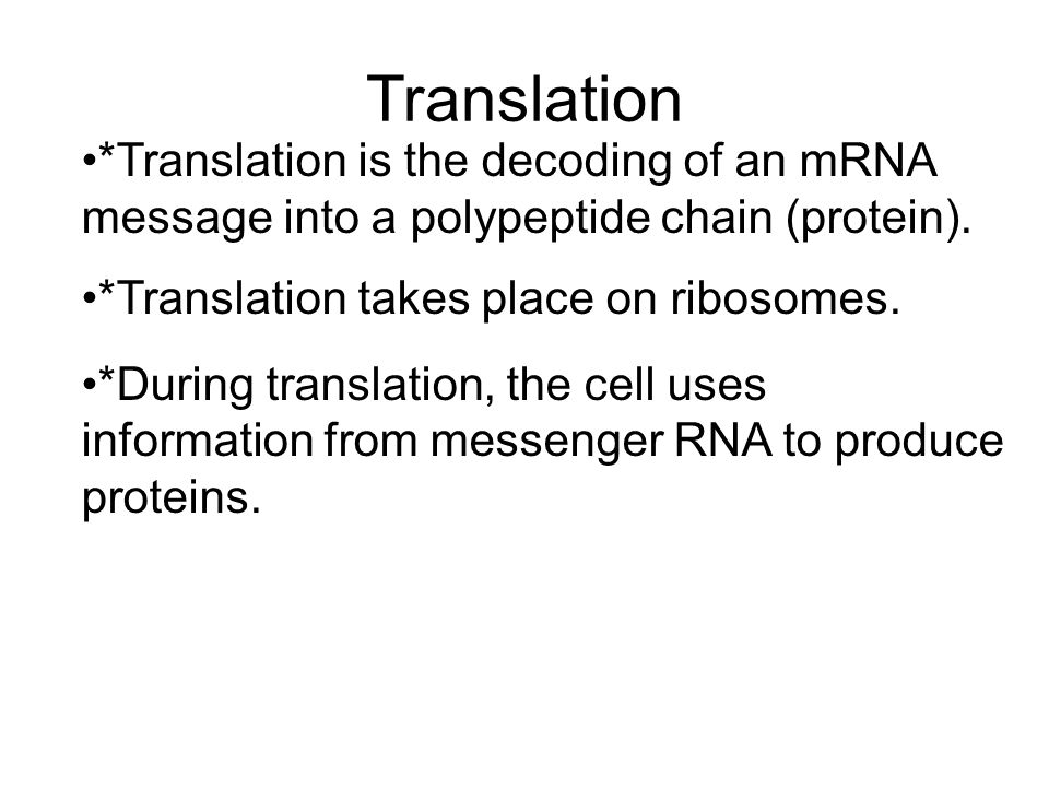 Translation *Translation is the decoding of an mRNA message into a polypeptide chain (protein). *Translation takes place on ribosomes.