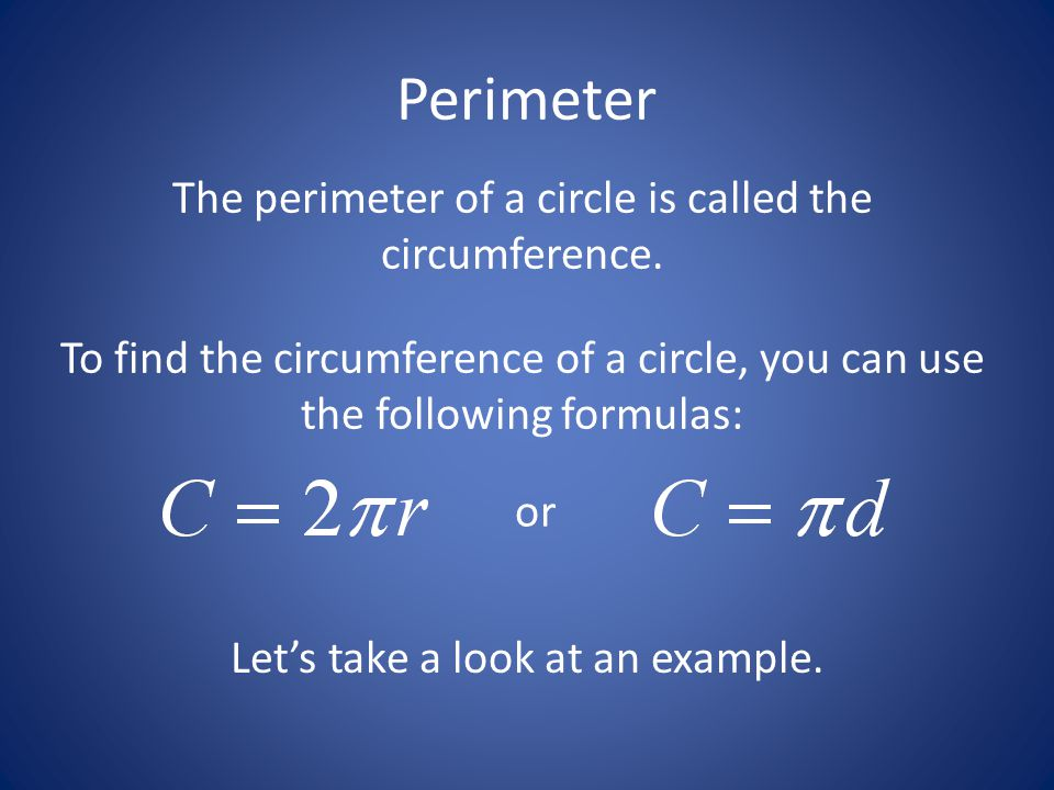 Perimeter The perimeter of a circle is called the circumference.