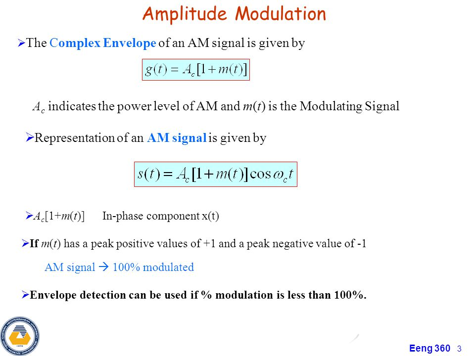 Amplitude Modulation The Complex Envelope of an AM signal is given by. Ac indicates the power level of AM and m(t) is the Modulating Signal.