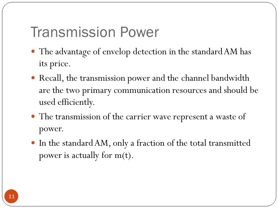 Transmission Power The advantage of envelop detection in the standard AM has its price.