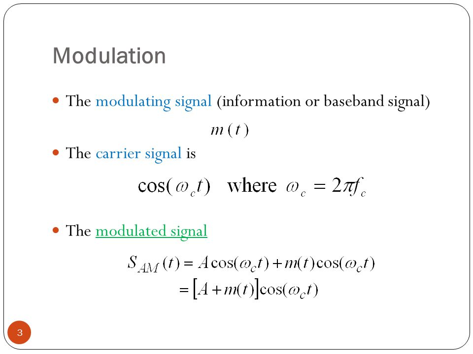Modulation The modulating signal (information or baseband signal)