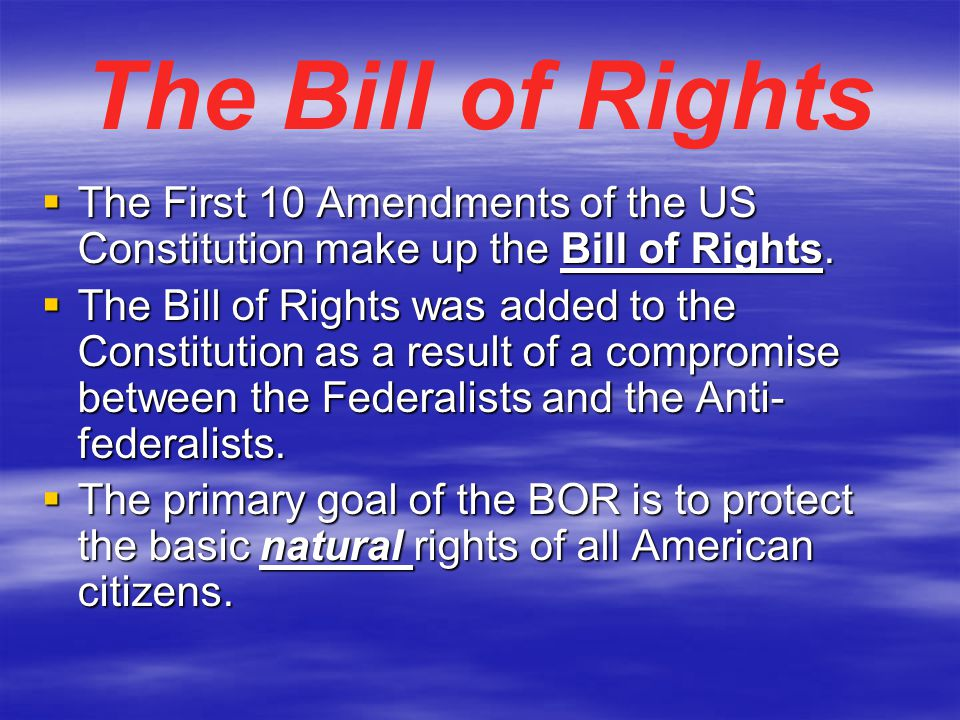 The Bill of Rights The First 10 Amendments of the US Constitution make up the Bill of Rights.