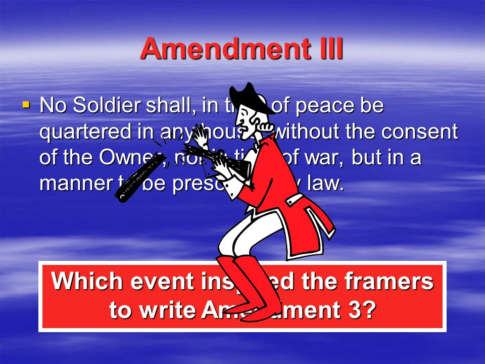 Which event inspired the framers to write Amendment 3