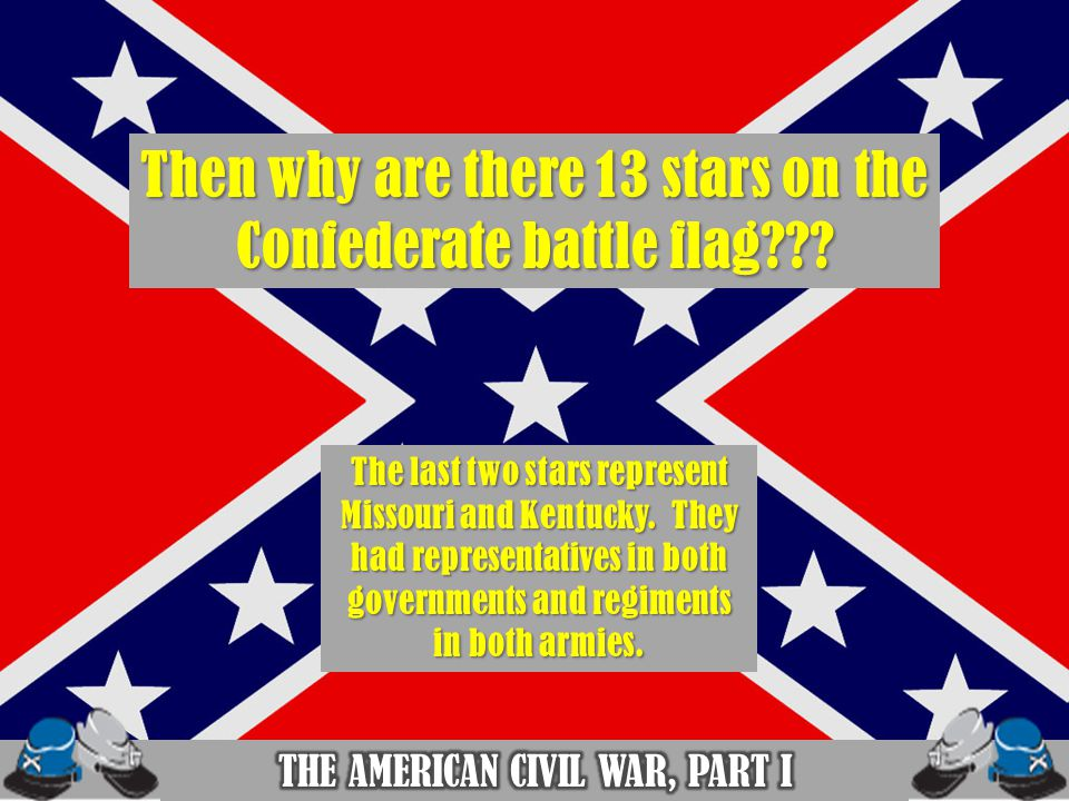 Then why are there 13 stars on the Confederate battle flag