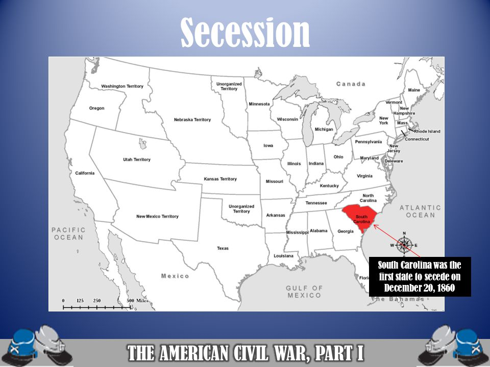 Secession THE AMERICAN CIVIL WAR, PART I