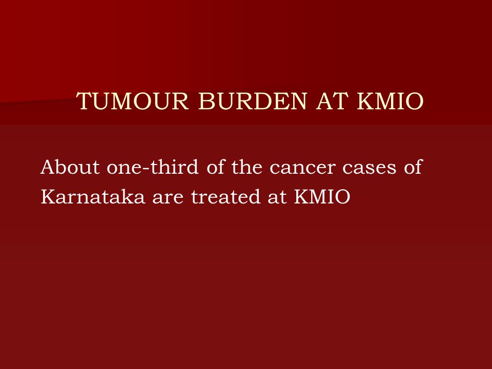 TUMOUR BURDEN AT KMIO About one-third of the cancer cases of