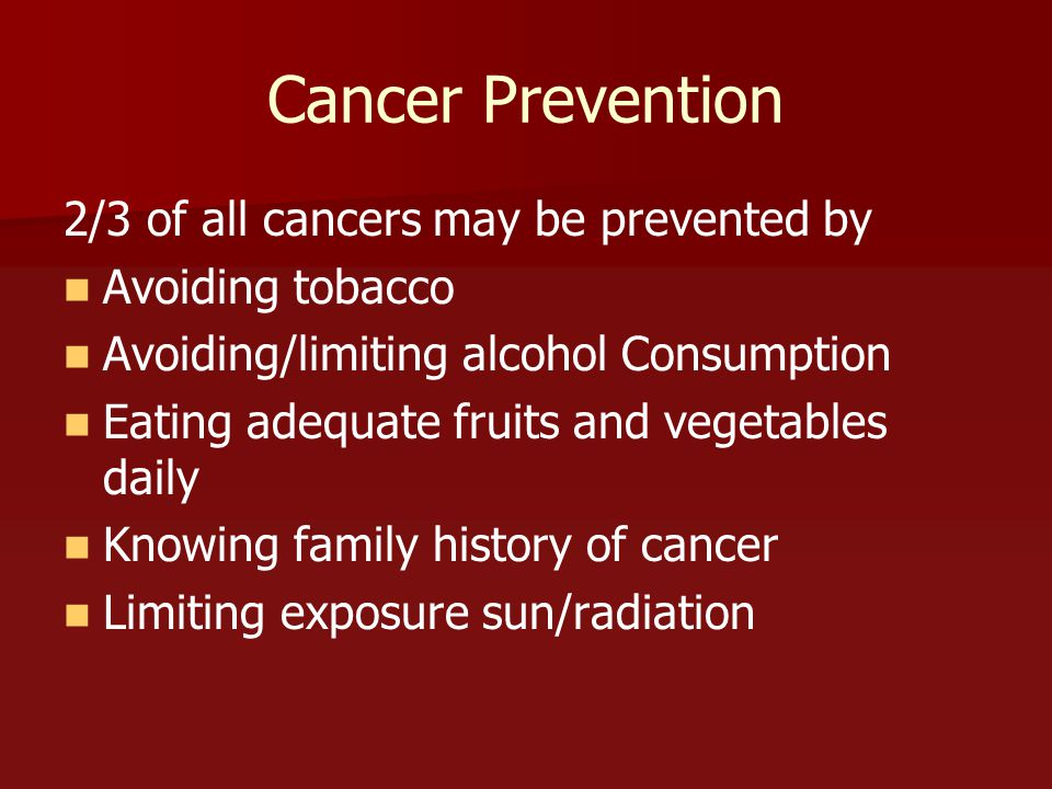 Cancer Prevention 2/3 of all cancers may be prevented by