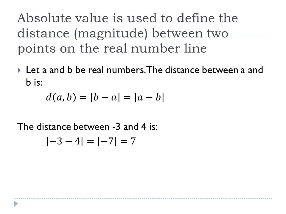 Absolute value is used to define the distance (magnitude) between two points on the real number line