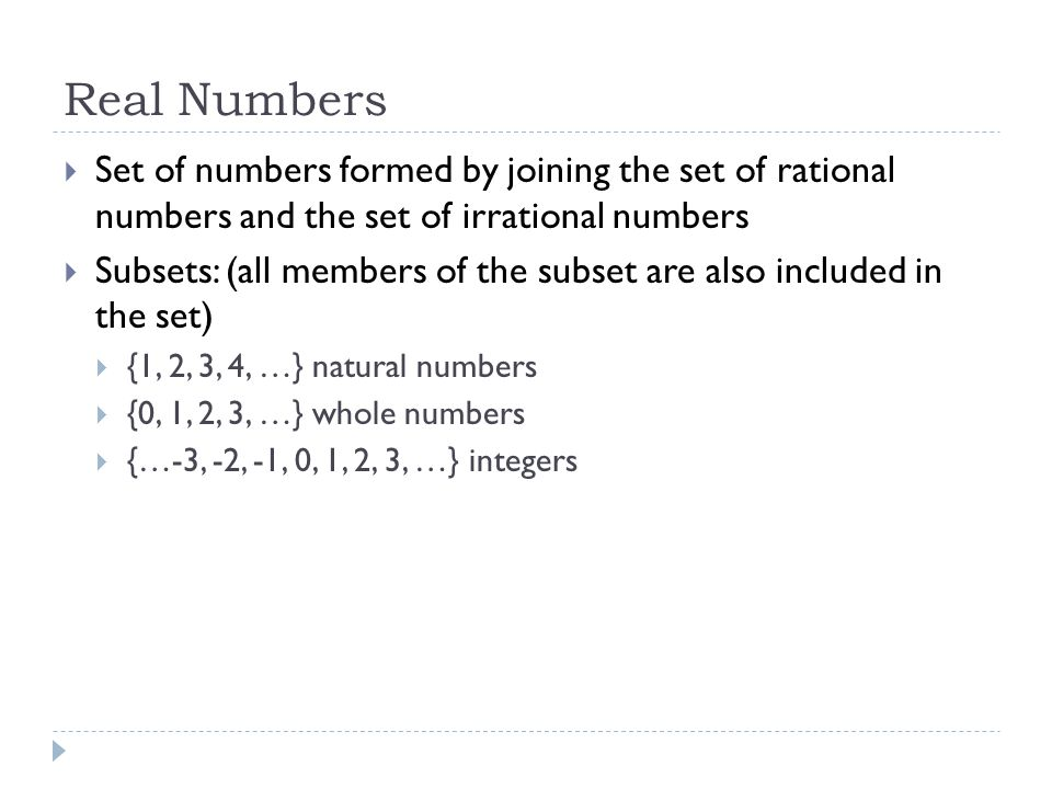 Real Numbers Set of numbers formed by joining the set of rational numbers and the set of irrational numbers.