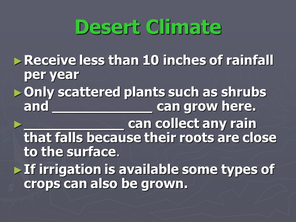 Desert Climate Receive less than 10 inches of rainfall per year
