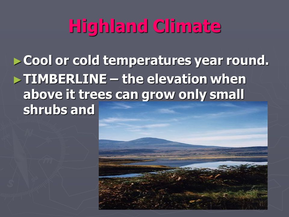 Highland Climate Cool or cold temperatures year round.