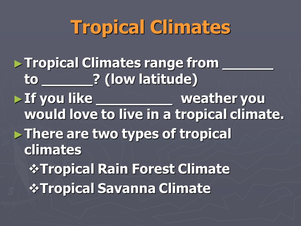 Tropical Climates Tropical Climates range from ______ to ______ (low latitude)
