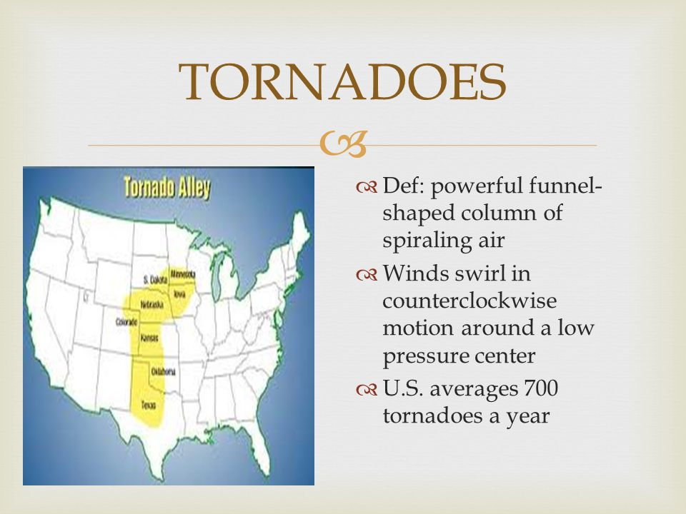 TORNADOES Def: powerful funnel-shaped column of spiraling air