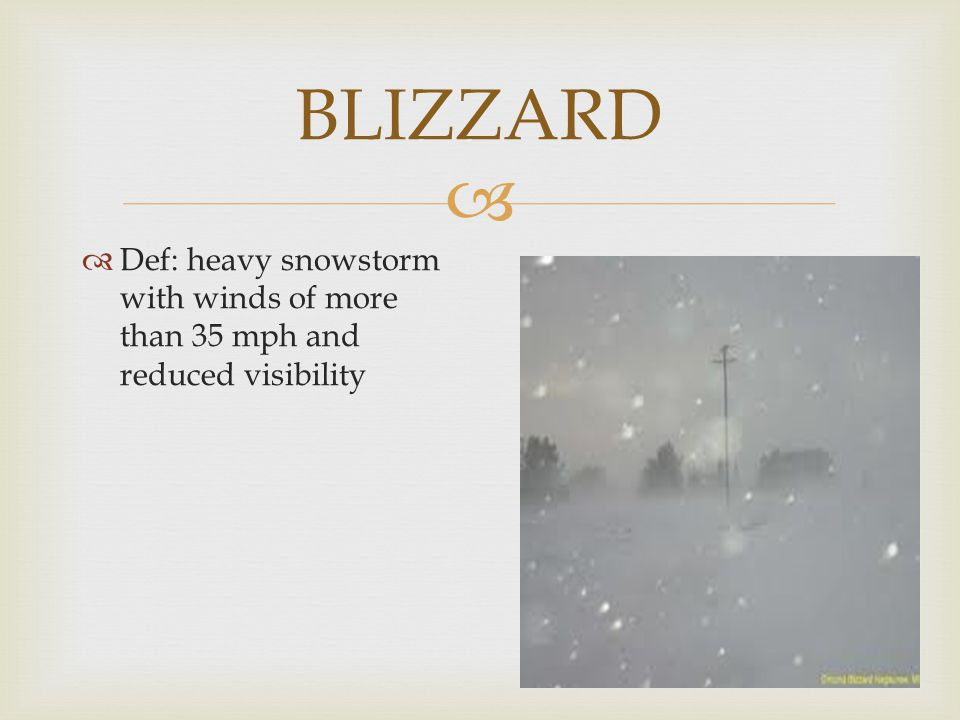 BLIZZARD Def: heavy snowstorm with winds of more than 35 mph and reduced visibility