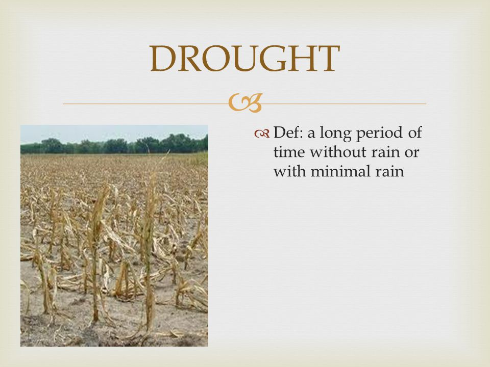 DROUGHT Def: a long period of time without rain or with minimal rain