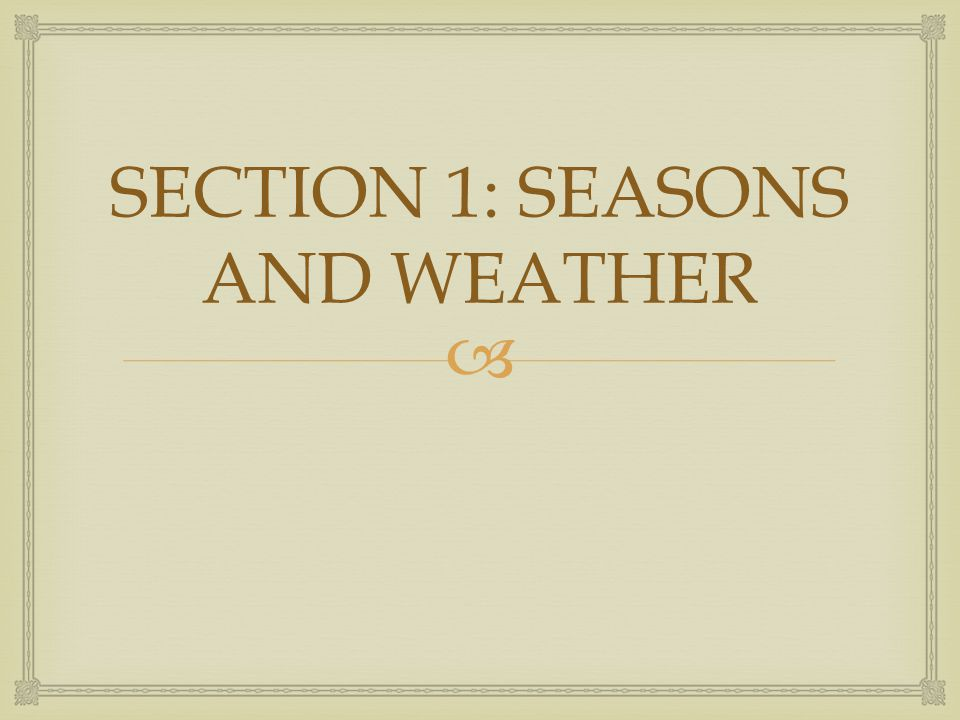 SECTION 1: SEASONS AND WEATHER