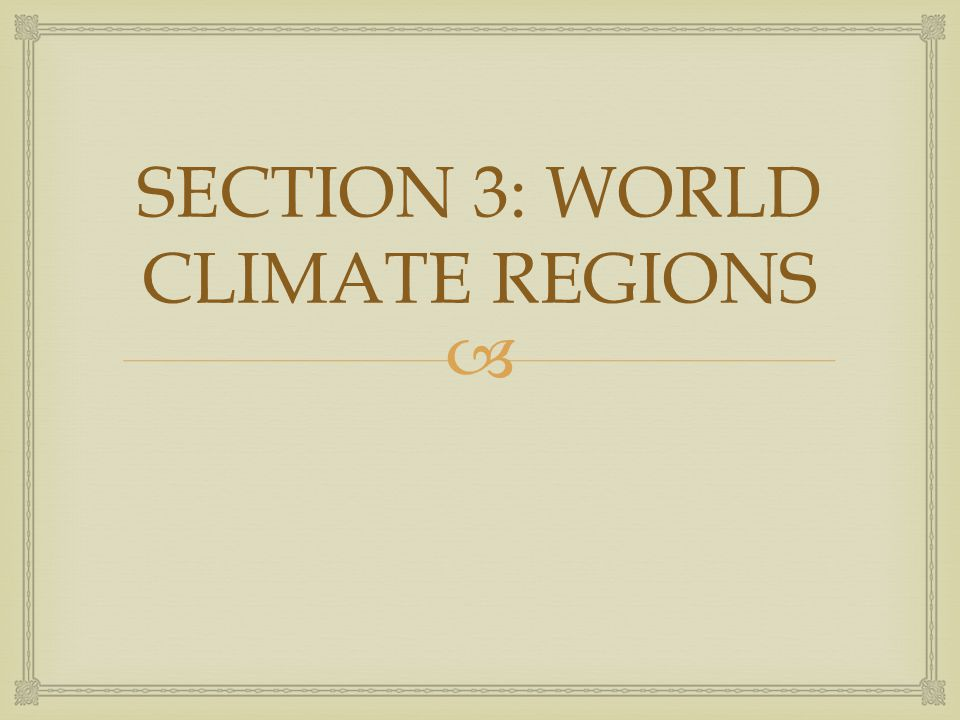 SECTION 3: WORLD CLIMATE REGIONS