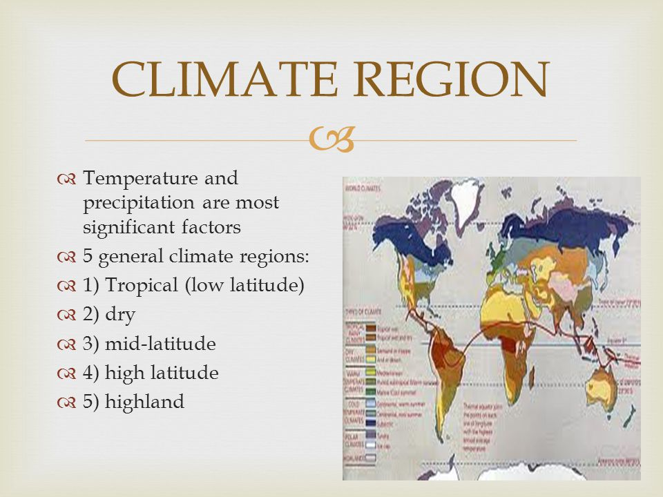 CLIMATE REGION Temperature and precipitation are most significant factors. 5 general climate regions: