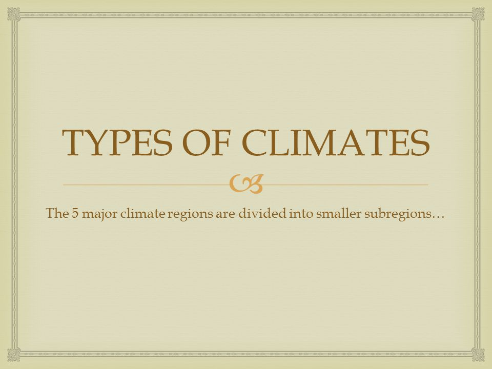 The 5 major climate regions are divided into smaller subregions…
