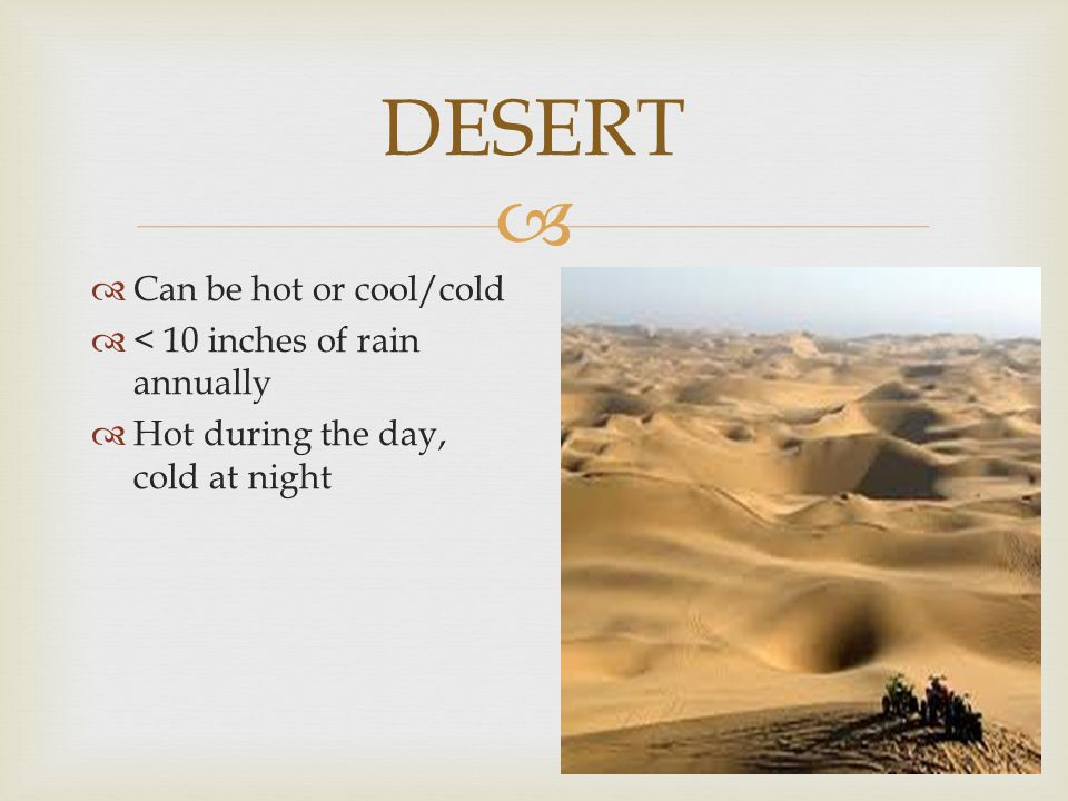 DESERT Can be hot or cool/cold < 10 inches of rain annually